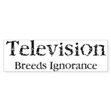 Television Breeds Ignorance Bumper Bumper Sticker