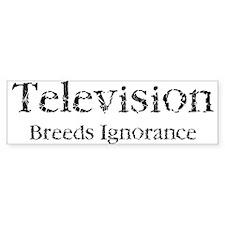Television Breeds Ignorance Bumper Bumper Sticker