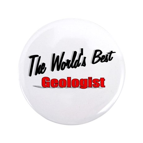 """The World's Best Geologist"" 3.5"" Button (100 pack"