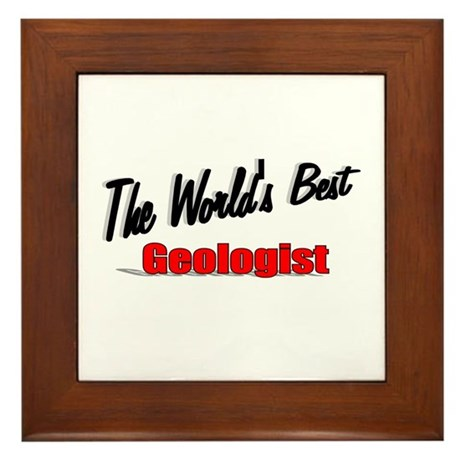 """The World's Best Geologist"" Framed Tile"