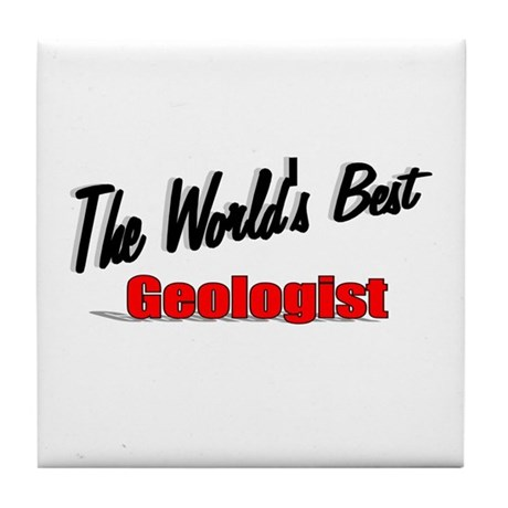 """The World's Best Geologist"" Tile Coaster"