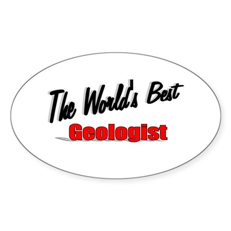 """The World's Best Geologist"" Oval Sticker"