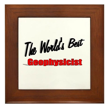 """The World's Best Geophysicist"" Framed Tile"