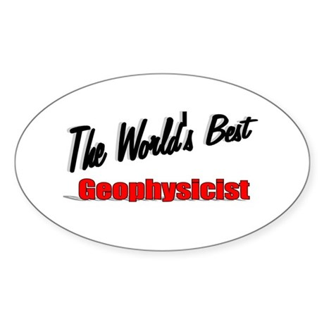 """The World's Best Geophysicist"" Oval Sticker"