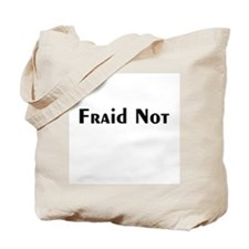 Fraid Not Tote Bag
