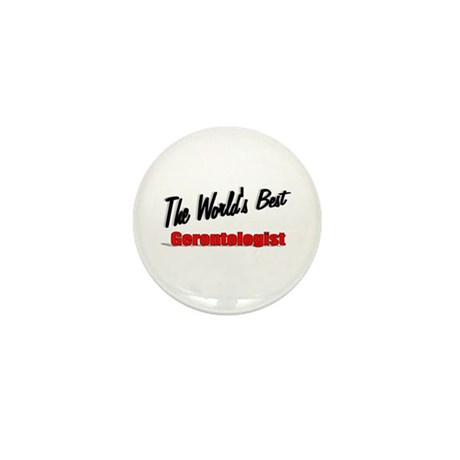 """The World's Best Gerontologist"" Mini Button (10 p"