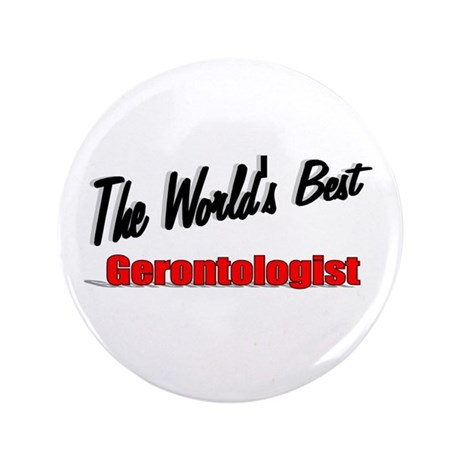"""The World's Best Gerontologist"" 3.5"" Button (100"