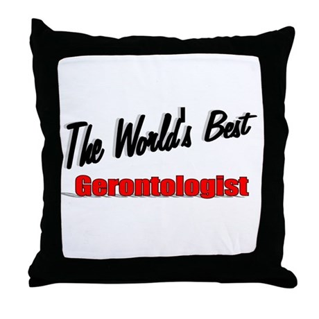 """The World's Best Gerontologist"" Throw Pillow"