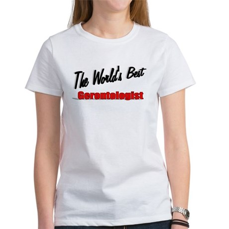 """The World's Best Gerontologist"" Women's T-Shirt"