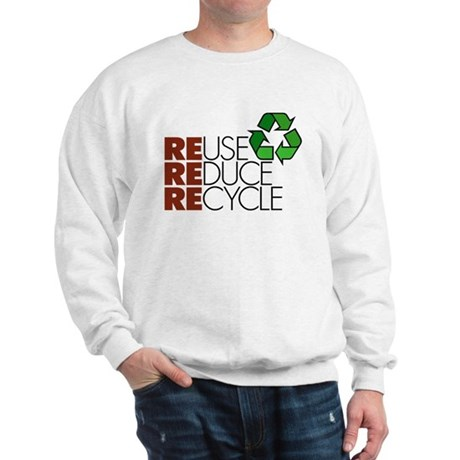 Reuse Reduce Recycle Sweatshirt