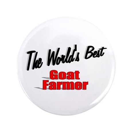 """The World's Best Goat Farmer"" 3.5"" Button (100 pa"