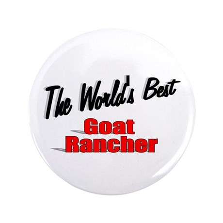 """The World's Best Goat Rancher"" 3.5"" Button"