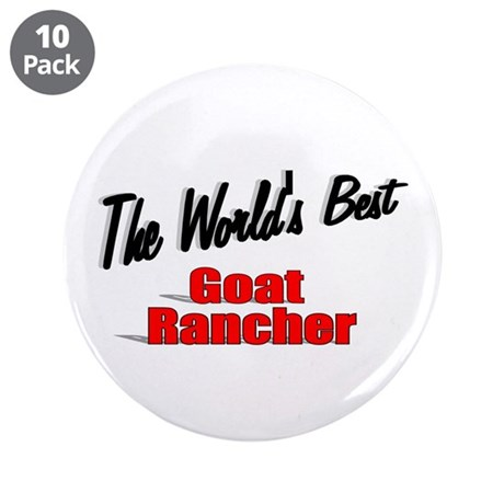 """The World's Best Goat Rancher"" 3.5"" Button (10 pa"