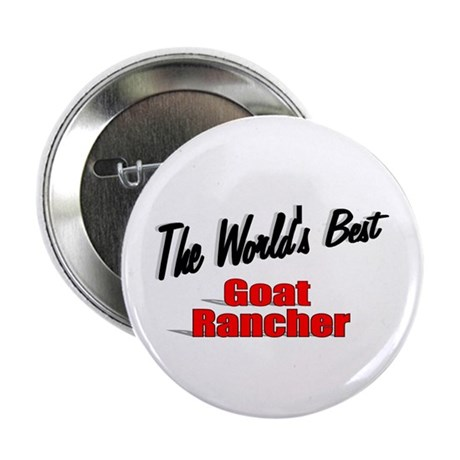 """The World's Best Goat Rancher"" 2.25"" Button (10 p"