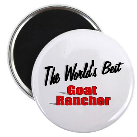 """The World's Best Goat Rancher"" 2.25"" Magnet (10 p"