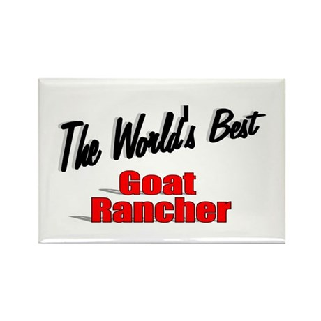"""The World's Best Goat Rancher"" Rectangle Magnet ("