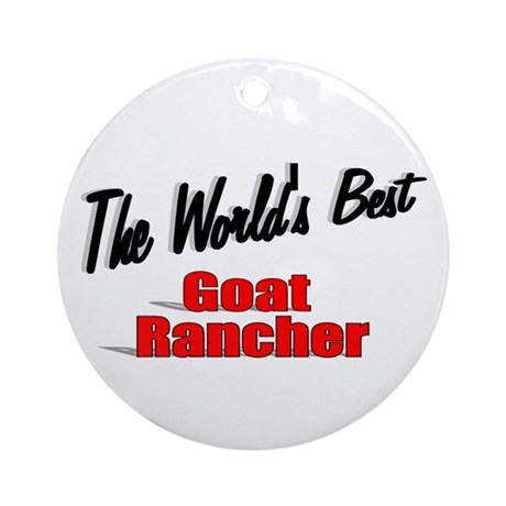 """The World's Best Goat Rancher"" Ornament (Round)"