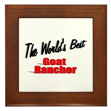 """The World's Best Goat Rancher"" Framed Tile"