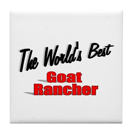 """The World's Best Goat Rancher"" Tile Coaster"