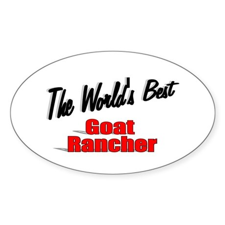 &quot;The World's Best Goat Rancher&quot; Oval Sticker