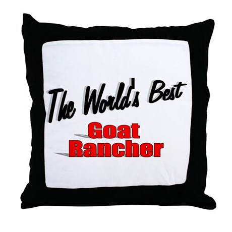 """The World's Best Goat Rancher"" Throw Pillow"