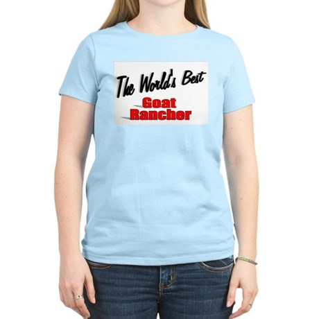 """The World's Best Goat Rancher"" Women's Light T-Sh"