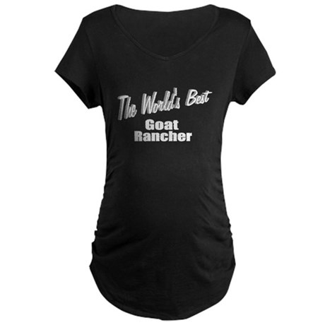 """The World's Best Goat Rancher"" Maternity Dark T-S"