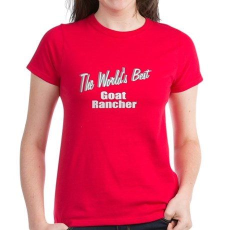 """The World's Best Goat Rancher"" Women's Dark T-Shi"