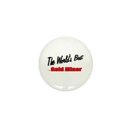 """The World's Best Gold Miner"" Mini Button"
