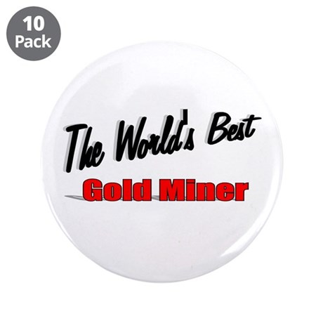 """The World's Best Gold Miner"" 3.5"" Button (10 pack"