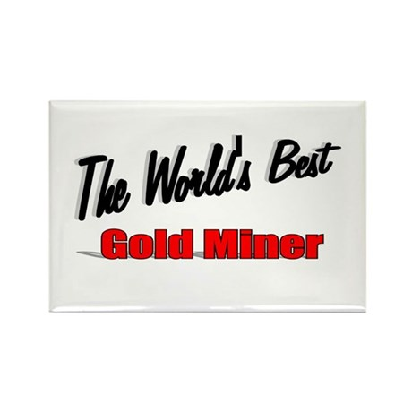 """The World's Best Gold Miner"" Rectangle Magnet"