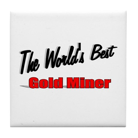 """The World's Best Gold Miner"" Tile Coaster"