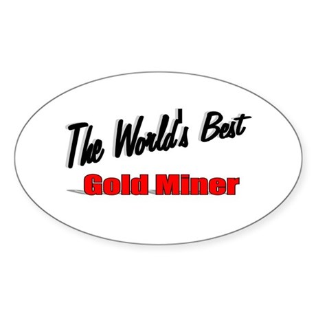 """The World's Best Gold Miner"" Oval Sticker"
