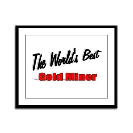 """The World's Best Gold Miner"" Framed Panel Print"