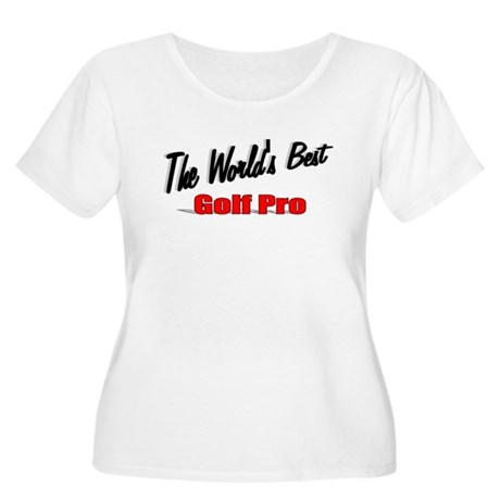 """The World's Best Golf Pro"" Women's Plus Size Scoo"