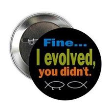 "Fine... I evolved, you didn't 2.25"" Button (100 pa"