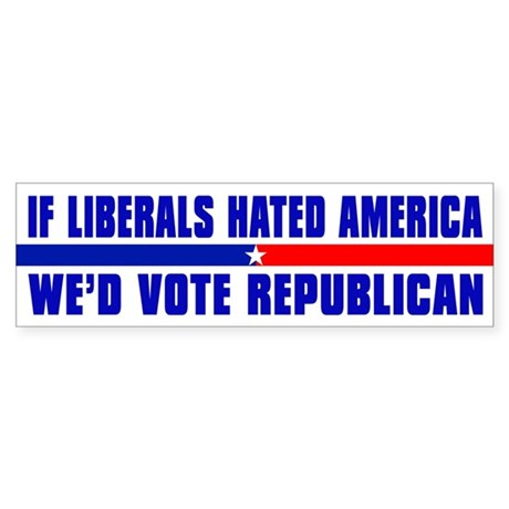 IF LIBERALS HATED AMERICA Bumper Sticker