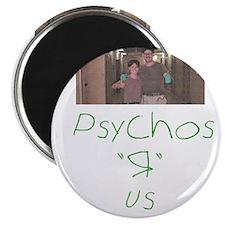 """Psychos """"R"""" us Magnet"""