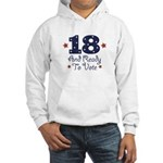 18 And Ready To Vote Hooded Sweatshirt