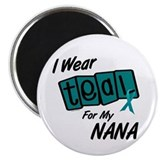 "I Wear Teal For My Nana 8.2 2.25"" Magnet (100 pack"