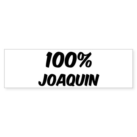 100 Percent Joaquin Bumper Sticker