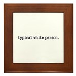 typical white person. Framed Tile