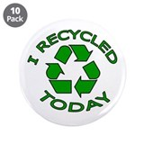 "I Recycled Today 3.5"" Button (10 pack)"