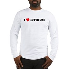 I Love Lithium Long Sleeve T-Shirt