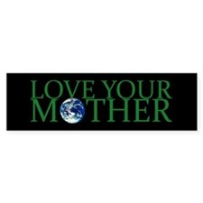 Love Your Mother Bumper Bumper Sticker