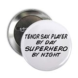 "Tenor Sax Plyr Superhero by Night 2.25"" Button"
