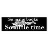 So many books Bumper Stickers