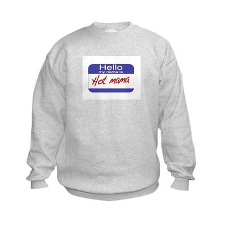 Hello my name is Hot Mama Kids Sweatshirt