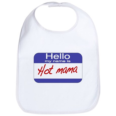 Hello my name is Hot Mama Bib