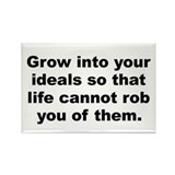 Grow into your ideals so that life cannot rob you Rectangle Magnet (10 pack)